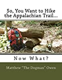 So, You Want to Hike the Appalachian Trail...: Now What?
