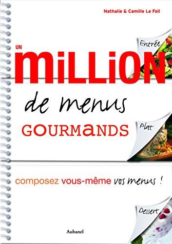 Un million de menus gourmands : Composez vous-même vos menus ! par Nathalie Le Foll, Camille Le Foll
