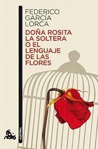 Doña Rosita la soltera o El lenguaje de las flores par Federico García Lorca