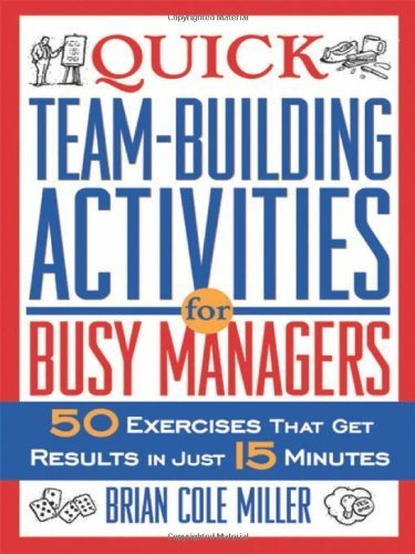 Quick Team-Building Activities for Busy Managers: 50 Exercises That Get Results in Just 15 Minutes by Miller, Brian Cole (2003) Paperback