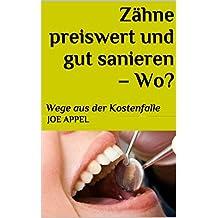 Zähne preiswert und gut sanieren – Wo?: Wege aus der Kostenfalle (German Edition)