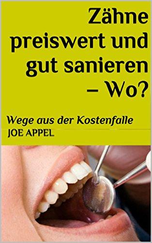 Zähne preiswert und gut sanieren – Wo?: Wege aus der Kostenfalle