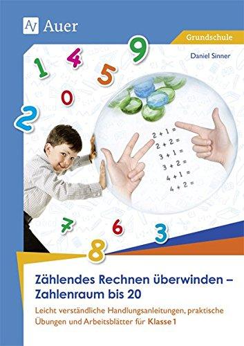 Zählendes Rechnen überwinden - Zahlenraum bis 20: Leicht verständliche Handlungsanleitungen, prakti sche Übungen und Arbeitsblätter für Klasse 1