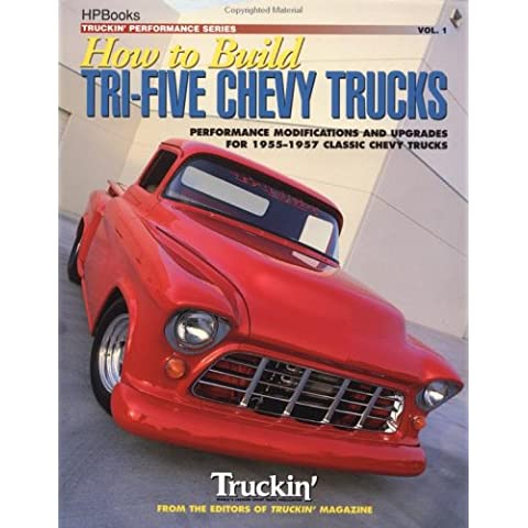 How to Build Tri-Five Chevy Trucks: Performance Modifications and Upgrades for 1955-1957 Classic Chevy Trucks