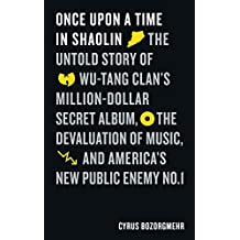 Once Upon a Time in Shaolin: The Untold Story of Wu-Tang Clan's Million-Dollar Secret Album, the Devaluation of Music, and America's New Public Enemy No. 1 (English Edition)