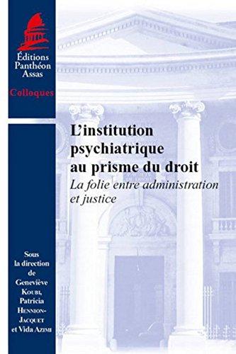L'Institution psychiatrique au prisme du droit. La folie entre administration et justice