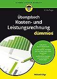 Übungsbuch Kosten- und Leistungsrechnung für Dummies - Michael Griga