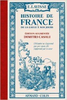 Histoire de France: De la Gaule à nos jours de Ernest Lavisse,Dimitri Casali ( 4 septembre 2013 ) par Dimitri Casali Ernest Lavisse