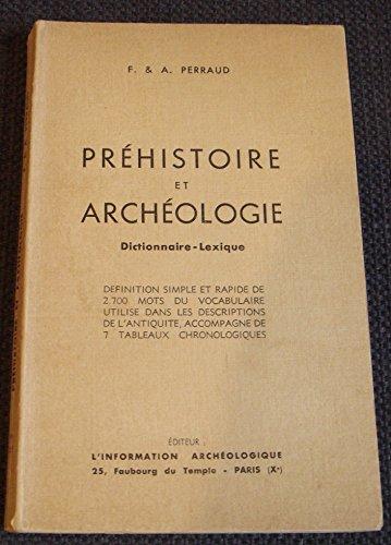 Préhistoire et archéologie. dictionnaire-lexique. définition simple et rapide de 2. 700 mots du vocabulaire utilisé dans les descriptions de l'antiquité, accompagné de 7 tableaux chronologiques.