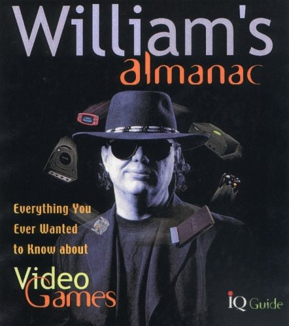 William's Almanac: Everything You Ever Wanted to Know About Video Games por J.F. William