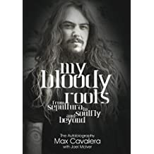 My Bloody Roots: From Sepultura To Soulfly And Beyond: The Autobiography (English Edition)