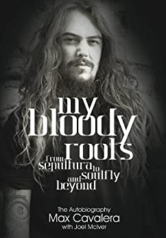 My Bloody Roots: From Sepultura To Soulfly And Beyond: The Autobiography by [Cavalera, Max, McIver, Joel]