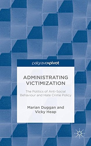 The Administrating Victimization: The Politics of Anti-Social Behaviour and Hate Crime Policy (Palgrave Hate Studies)