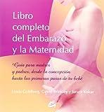Libro completo del embarazo y la maternidad: Guía para madres y padres, desde la concepción hasta los primeros pasos de tu bebé (Cuerpo-Mente)