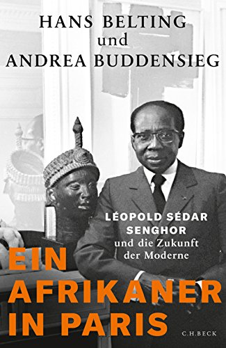 Ein Afrikaner in Paris: Léopold Sédar Senghor und die Zukunft der Moderne Afrika Und Die Afrikaner
