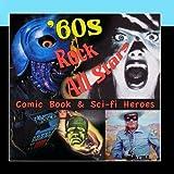 Comic Books & Sci-Fi Heroes by 60s Rock All Stars