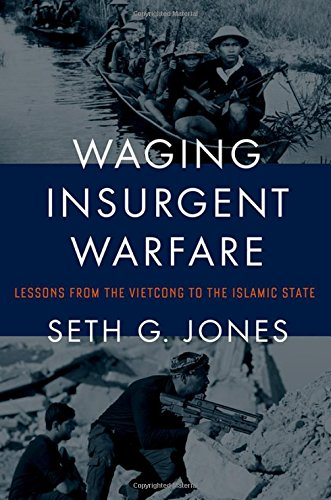 Waging Insurgent Warfare: Lessons from the Vietcong to the Islamic State por Seth G. Jones