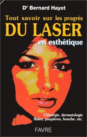 Tout savoir sur les progrès du laser en esthétique. Chirurgie, dermatologie, rides, paupières, bouche, etc. . .
