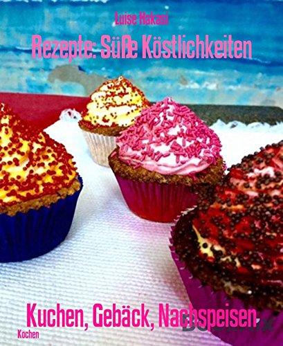 Rezepte: Süße Köstlichkeiten: Kuchen, Gebäck, Nachspeisen