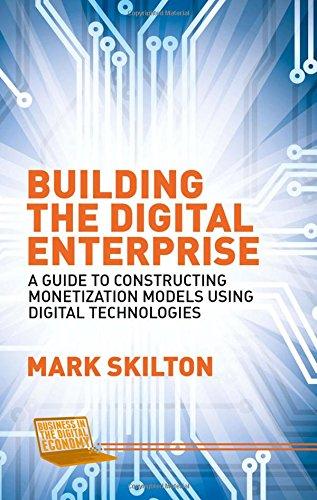 Building the Digital Enterprise: A Guide to Constructing Monetization Models Using Digital Technologies (Business in the Digital Economy) por Mark Skilton