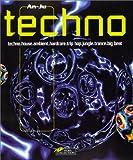 TECHNO. Techno, house, ambient, hardcore, trip hop, jungle, trance, big beat. le guide des musiques electroniques