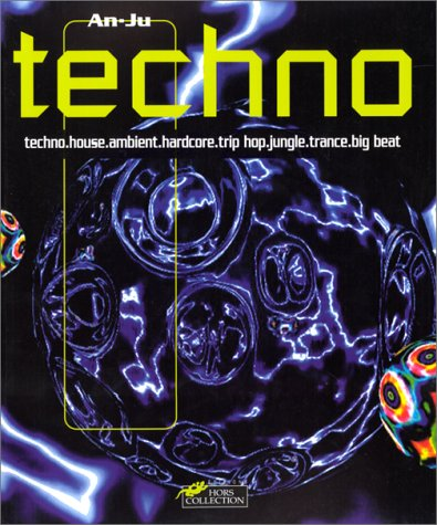 TECHNO. Techno, house, ambient, hardcore, trip hop, jungle, trance, big beat. le guide des musiques electroniques