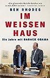 Im Weißen Haus: Die Jahre mit Barack Obama - Ben Rhodes