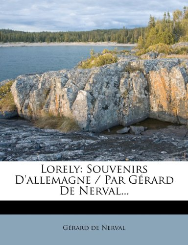 Lorely: Souvenirs D'allemagne / Par Gérard De Nerval...