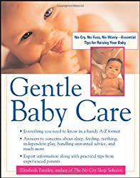 Gentle Baby Care : No-cry, No-fuss, No-worry--Essential Tips for Raising Your Baby by Elizabeth Pantley (2003-09-15)