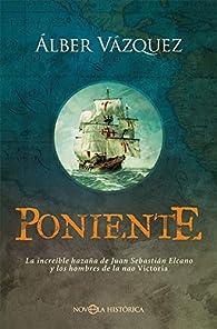 Poniente: La increíble hazaña de Juan Sebastián Elcano y los hombres de la nao Victoria par  Álber Vázquez Pérez