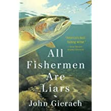 All Fishermen are Liars by John Gierach (2014-04-24)