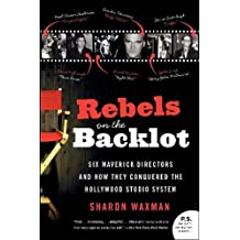 Rebels on the Backlot: Six Maverick Directors and How They Conquered the Hollywood Studio System: 6 Maverick Directors and How They Conquered the Hollywood Studio System (P.S.)