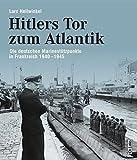 Hitlers Tor zum Atlantik: Die deutschen Kriegsmarinestützpunkte in Frankreich 1940-1945 - Lars Hellwinkel