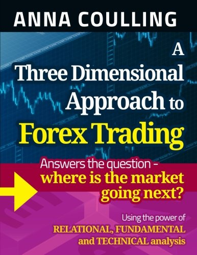 A Three Dimensional Approach To Forex Trading por Anna Coulling