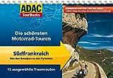 ADAC TourBooks Südfrankreich: Von den Seealpen zu den Pyrenäen: Die schönsten Motorrad-Touren - Stefan Feldhoff, Markus Golletz, Hans Michael Engelke, Heinz E. Studt