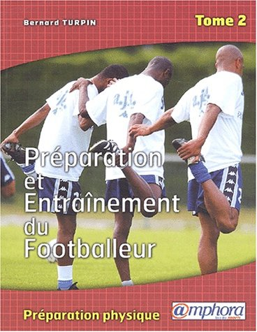 Prparation et entranement du footballeur. Tome 2, La prparation physique