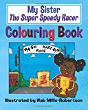 My Sister the Super Speedy Racer Colouring Book: Colouring Book and Journal Accompaniment