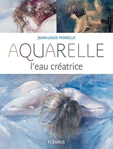 Aquarelle, l'eau créatrice par Jean-Louis Morelle