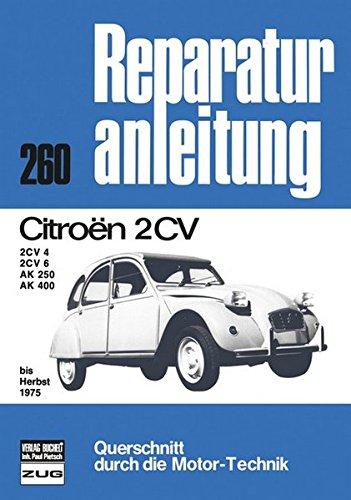 Reparaturanleitung Band 260: Citroen 2 CV 4 / 2 CV 6 / AK 250 / AK 400 bis Herbst 1975. Querschnitt durch die Motor-Technik