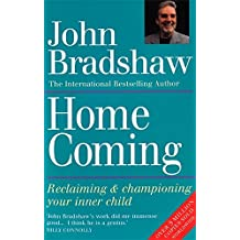 Home Coming: Reclaiming and Championing Your Inner Child by John Bradshaw (1999-08-06)
