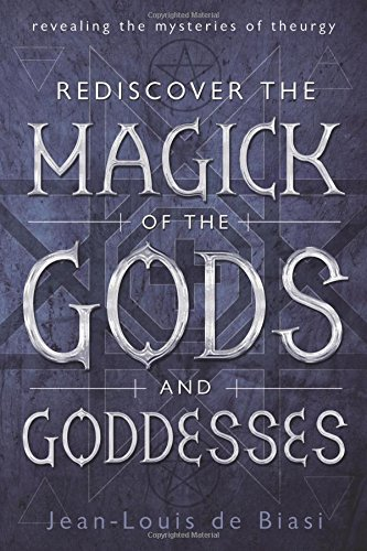 Rediscover the Magick of the Gods and Goddesses: Revealing the Mysteries of Theurgy