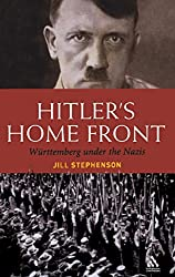 Hitler's Home Front: Wurttemberg Under the Nazis