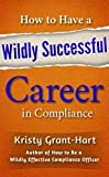 How to Have a Wildly Successful Career in Compliance 2018