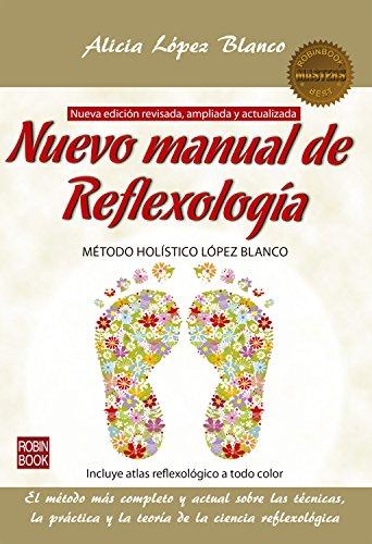 Nuevo manual de Reflexología: El método más completo y actual sobre las técnicas, la práctica y la teoría de la ciencia reflexológica (Masters) por Alicia López Blanco