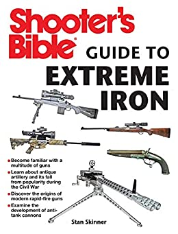 Shooter's Bible Guide to Extreme Iron: An Illustrated Reference to Some of the World?s Most Powerful Weapons, from Hand Cannons to Field Artillery Descargar Epub