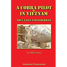A Cobra Pilot in Vietnam: True Tales and Otherwise (English Edition)