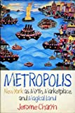 Metropolis: New York As Myth, Marketplace, and Magical Land