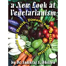 A NEW LOOK AT VEGETARIANISM: Its Positive Effects on Health and Disease Control (Self-help and Spiritual Series) (English Edition)
