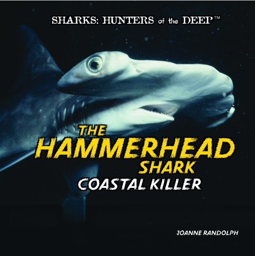 The Hammerhead Shark: Coastal Killer (Sharks: Hunters of the Deep)