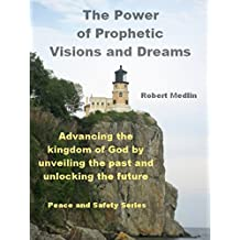 The Power of Prophetic Visions and Dreams: Advancing the kingdom of God by unveiling the past and unlocking the future. (English Edition)
